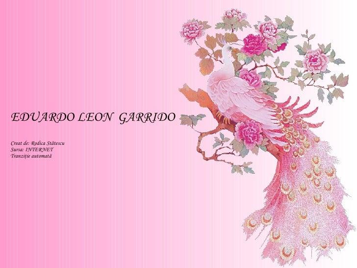 EDUARDO LEON  GARRIDO Creat de: Rodica Stătescu Sursa: INTERNET Tranziţie automată