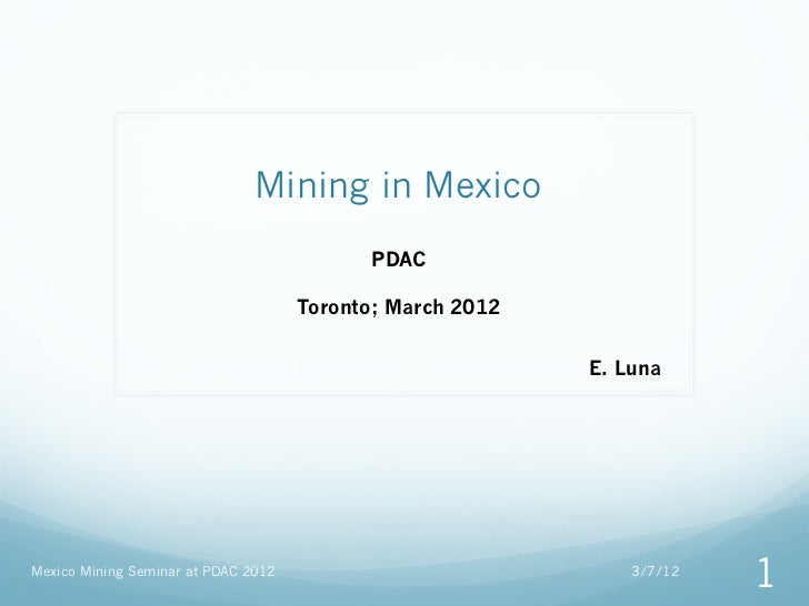 Mining in Mexico                                           PDAC                                     Toronto; March 2012   ...