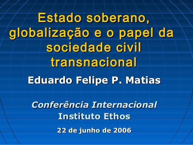Estado soberano,Estado soberano, globalização e o papel daglobalização e o papel da sociedade civilsociedade civil transna...