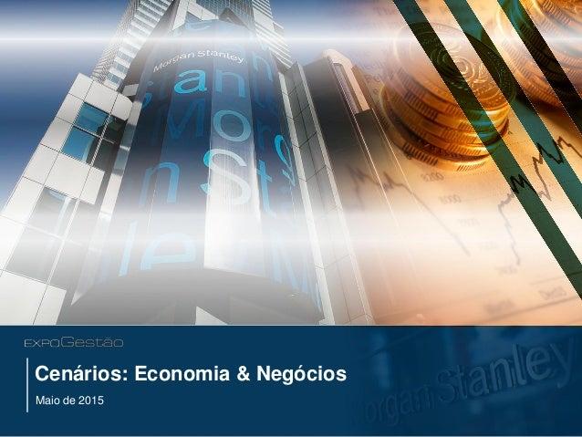 MS_Brazil_Overview_May15_v13.pptx18 MAY 201511:09 PM1 Cenários: Economia & Negócios Maio de 2015