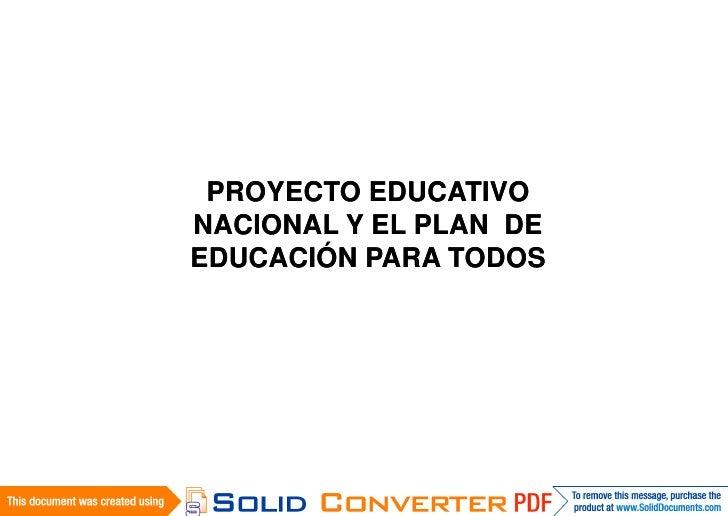 PROYECTO EDUCATIVONACIONAL Y EL PLAN DEEDUCACIÓN PARA TODOS