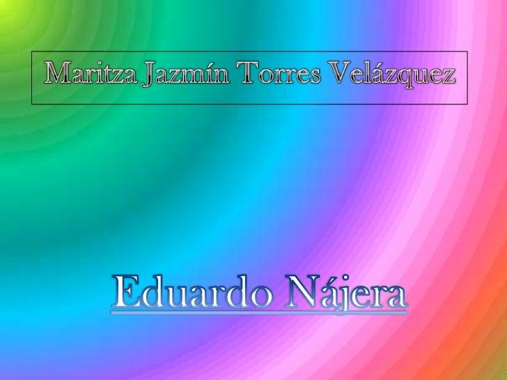 Maritza Jazmín Torres Velázquez<br />Universidad Tecnológica de Jalisco<br />TSU Desarrollo de Negocios<br />Eduardo Nájer...