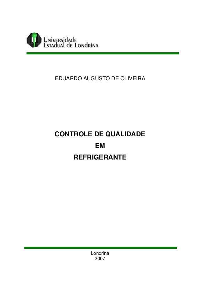 EDUARDO AUGUSTO DE OLIVEIRA CONTROLE DE QUALIDADE EM REFRIGERANTE Londrina 2007