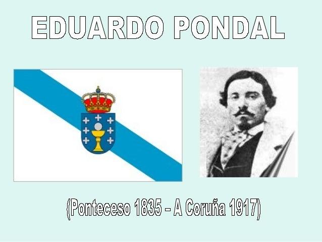 EDUARDO PONDAL Naceu na comarca de Bergantiños, feito que será determinante para representar o seu mundo mítico.