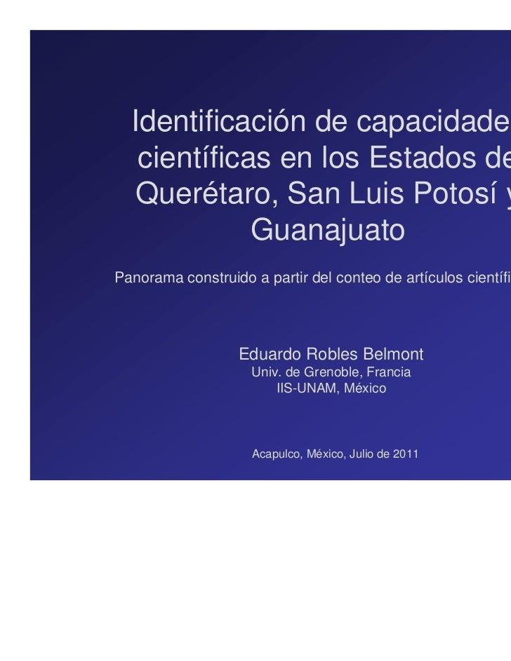 Identificación de capacidades   científicas en los Estados de   Querétaro, San Luis Potosí y             GuanajuatoPanoram...