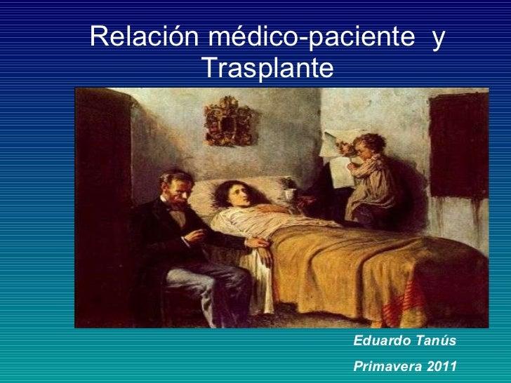 Relación médico-paciente  y Trasplante Eduardo Tanús Primavera 2011