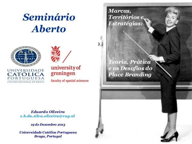 Seminário Aberto  Marcas, Territórios e Estratégias:  Teoria, Prática e os Desafios do Place Branding  Eduardo Oliveira e....