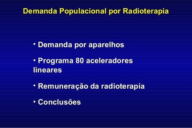 Demanda Populacional por RadioterapiaDemanda Populacional por Radioterapia • Demanda por aparelhos • Programa 80 acelerado...