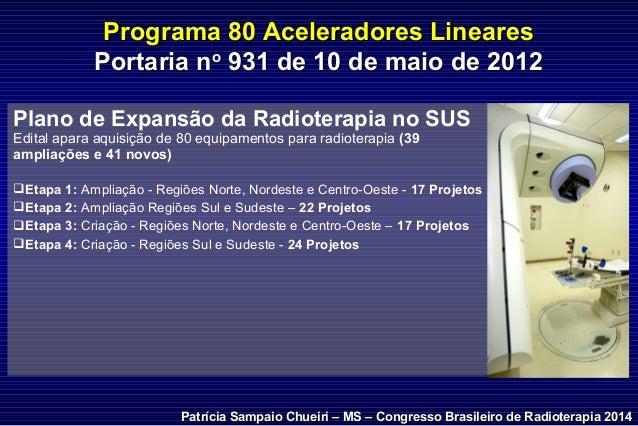 Plano de Expansão da Radioterapia no SUS Edital apara aquisição de 80 equipamentos para radioterapia (39 ampliações e 41 n...