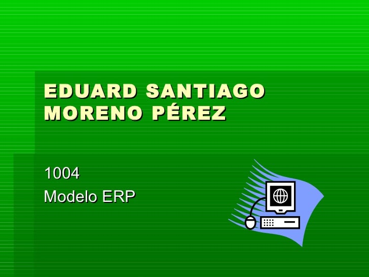 EDUARD SANTIAGOMORENO PÉREZ1004Modelo ERP