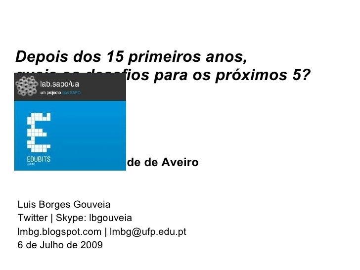 Depois dos 15 primeiros anos, quais os desafios para os próximos 5?     Edubits, Universidade de Aveiro   Luis Borges Gouv...