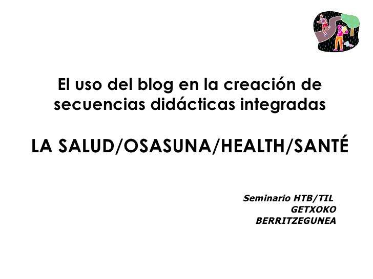 El uso del blog en la creación de   secuencias didácticas integradas  LA SALUD/OSASUNA/HEALTH/SANTÉ                       ...