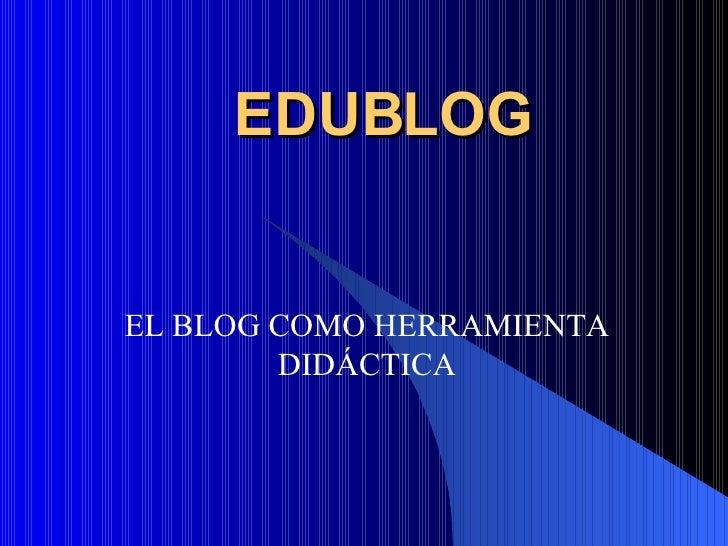 EDUBLOG EL BLOG COMO HERRAMIENTA DIDÁCTICA
