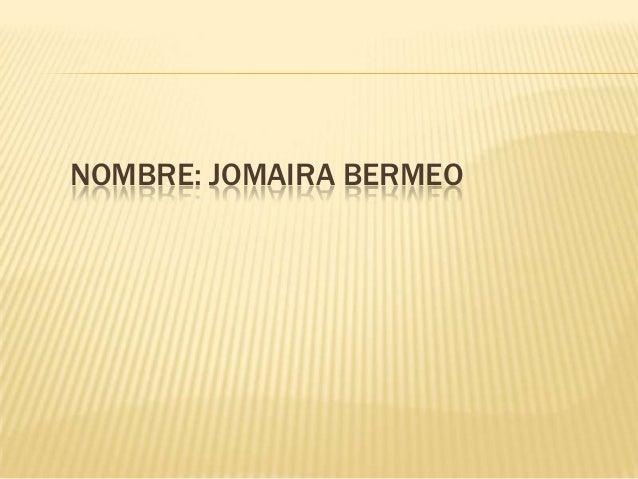 NOMBRE: JOMAIRA BERMEO