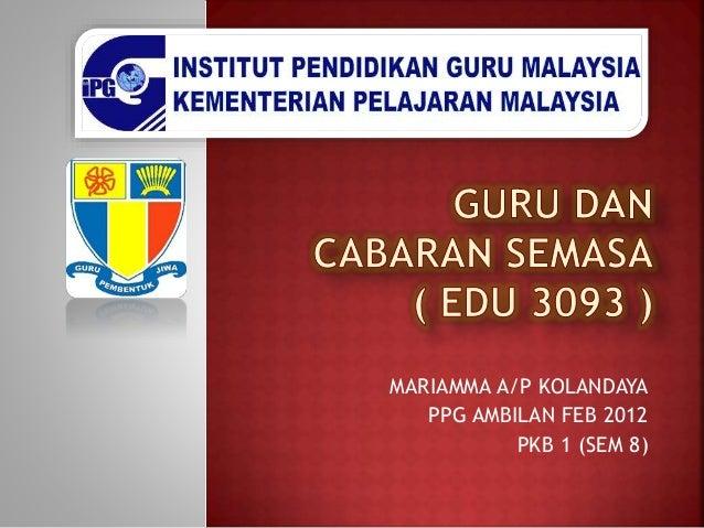 MARIAMMA A/P KOLANDAYA PPG AMBILAN FEB 2012 PKB 1 (SEM 8)