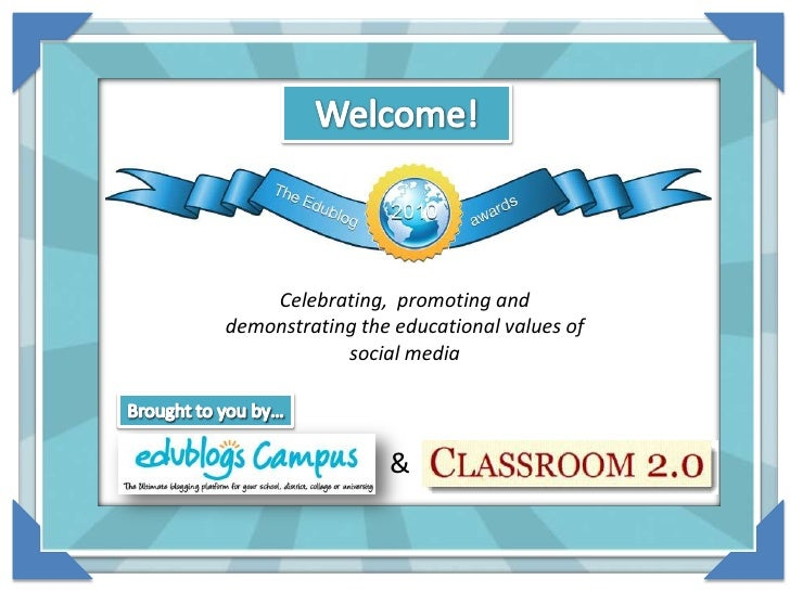 Welcome!<br />Celebrating,  promoting and demonstrating the educational values of social media<br />Brought to you by…<br ...
