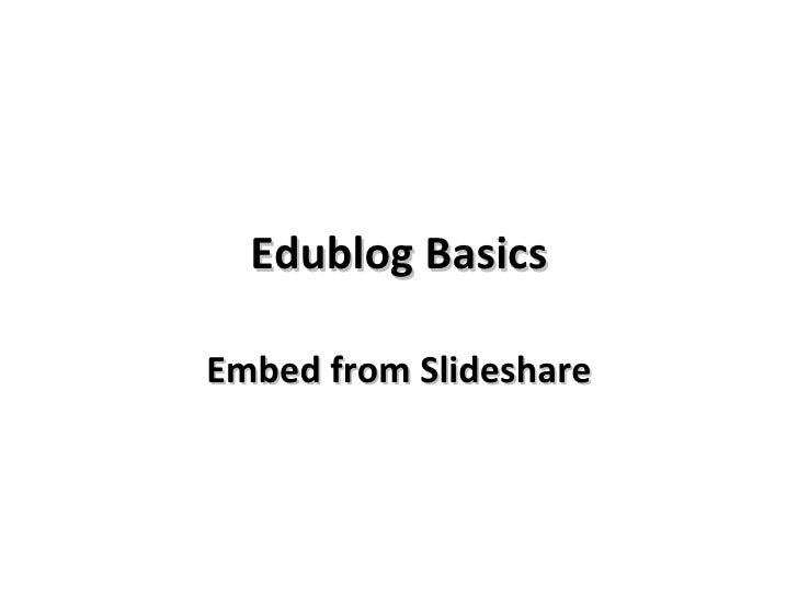 Edublog Basics Embed from Slideshare