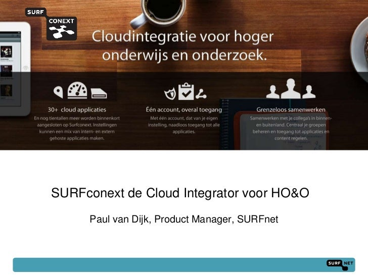 SURFconext de Cloud Integrator voor HO&O     Paul van Dijk, Product Manager, SURFnet                                      ...