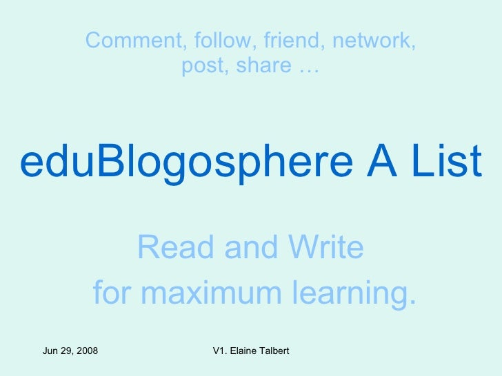eduBlogosphere A List Read and Write  for maximum learning. Comment, follow, friend, network, post, share …