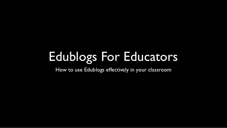 Edublogs For Educators How to use Edublogs effectively in your classroom