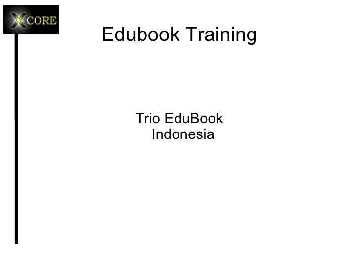 Edubook Training <ul><li>Trio EduBook </li></ul><ul><ul><li>Indonesia </li></ul></ul>