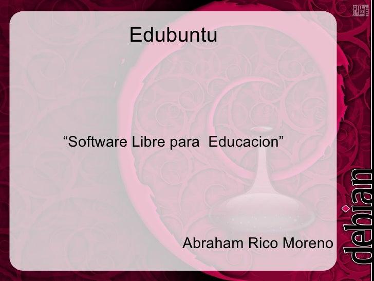 "Edubuntu ""Software Libre para  Educacion"" Abraham Rico Moreno"