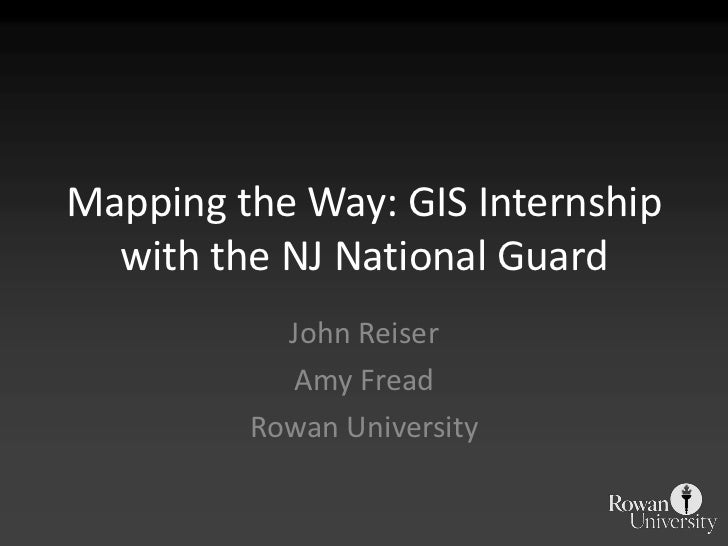 Mapping the Way: GIS Internship with the NJ National Guard<br />John Reiser <br />Amy Fread<br />Rowan University<br />