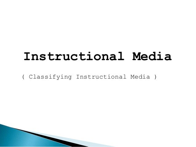 Instructional Media ( Classifying Instructional Media )