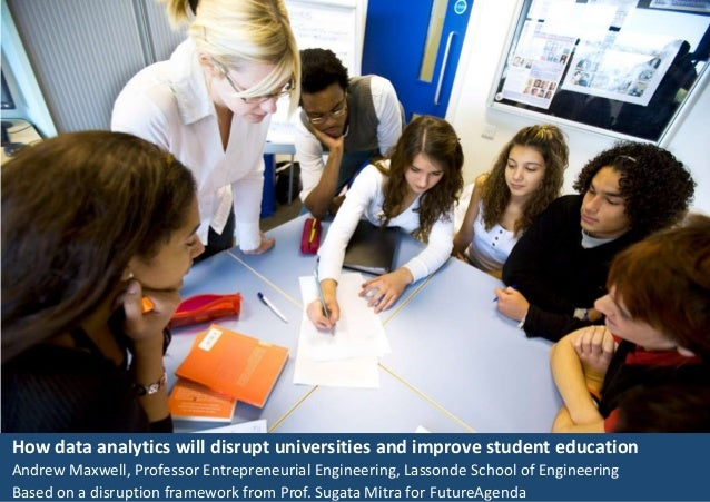 How data analytics will disrupt universities and improve student education Andrew Maxwell, Professor Entrepreneurial Engin...