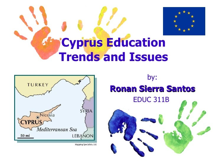 Cyprus Education Trends and Issues by: Ronan Sierra Santos EDUC 311B
