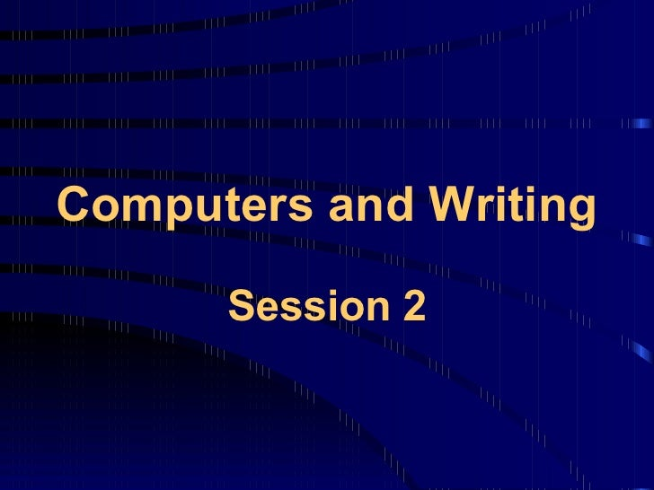 Computers and Writing Session 2