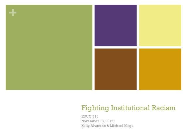 +    Fighting Institutional Racism    EDUC 515    November 13, 2012    Kelly Alvarado & Michael Mage