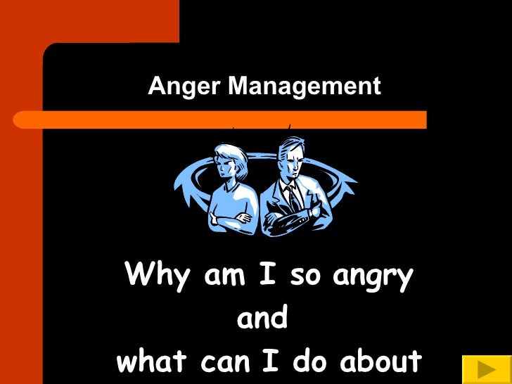 Anger Management Why am I so angry and  what can I do about it? Jamie Reed, M.Ed.