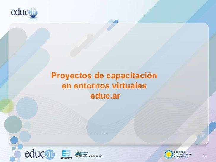 Proyectos de capacitación  en entornos virtuales  educ.ar