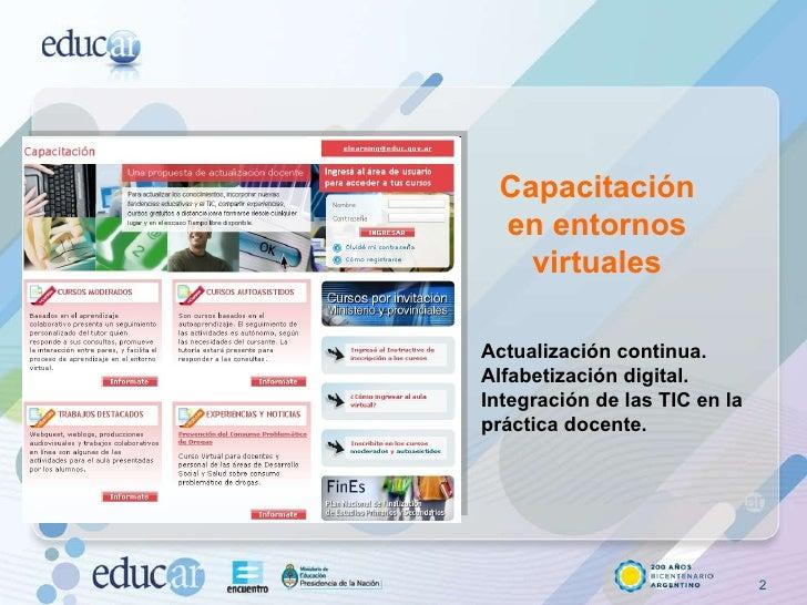 Capacitación en entornos virtuales Actualización continua. Alfabetización digital.  Integración de las TIC en la  práctica...