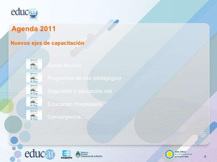 Agenda 2011 Nuevos ejes de capacitación Apoyo técnico Programas de uso pedagógico Seguridad y educación vial Educación hos...