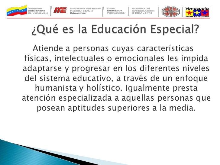 ¿Qué es la Educación Especial?<br />Atiende a personas cuyas características físicas, intelectuales o emocionales les impi...