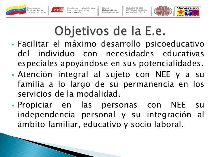 Objetivos de la E.e.<br /><ul><li>Facilitar el máximo desarrollo psicoeducativo del individuo con necesidades educativas e...