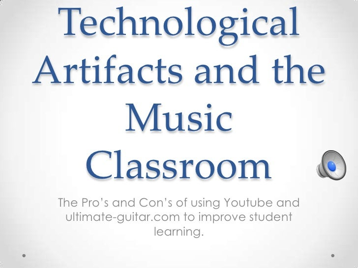 Technological Artifacts and the Music Classroom<br />The Pro's and Con's of using Youtube and ultimate-guitar.com to impro...