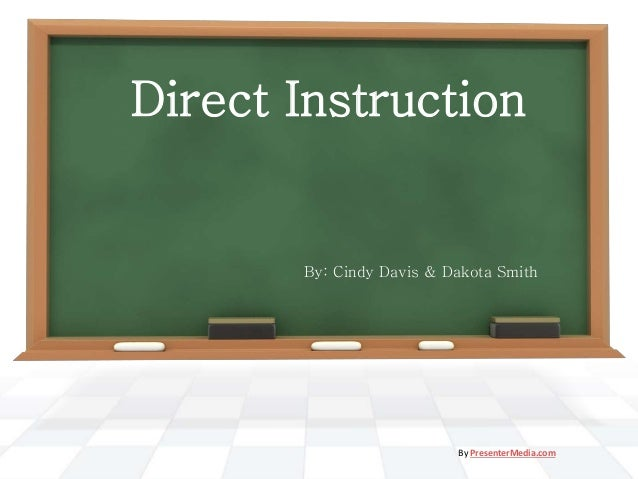 Direct Instruction By: Cindy Davis & Dakota Smith By PresenterMedia.com