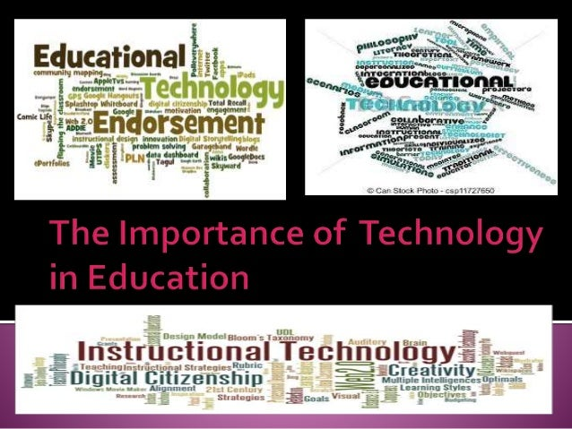 "need and importance of technology in We've all said it ""technology is the wave of the future"" there's no denying that it's actually the wave of the present i know that every teacher in academe today has heard that the need to use technology in the classroom is imperative now."