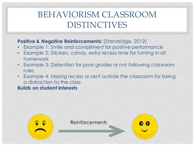 behaviorism in the classroom In this lesson, we will look at how behaviorism applies to the classroom, including   and teachers like him, can apply behavioral principles to their classrooms.