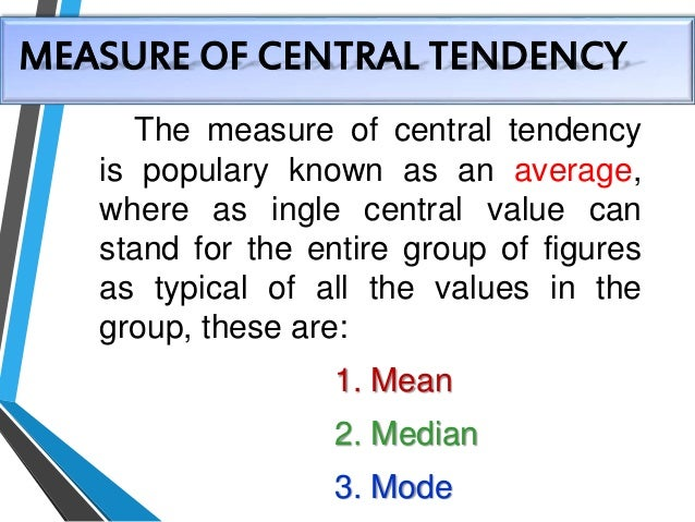 how were measures of central tendency used in the study Measures of central tendency include the mean, median and mode,  descriptive statistics may be used to describe the relationship between pairs of variables.