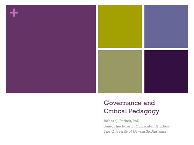 + Governance and Critical Pedagogy Robert J. Parkes,PhD Senior Lecturer in Curriculum Studies The University of Newcastle,...