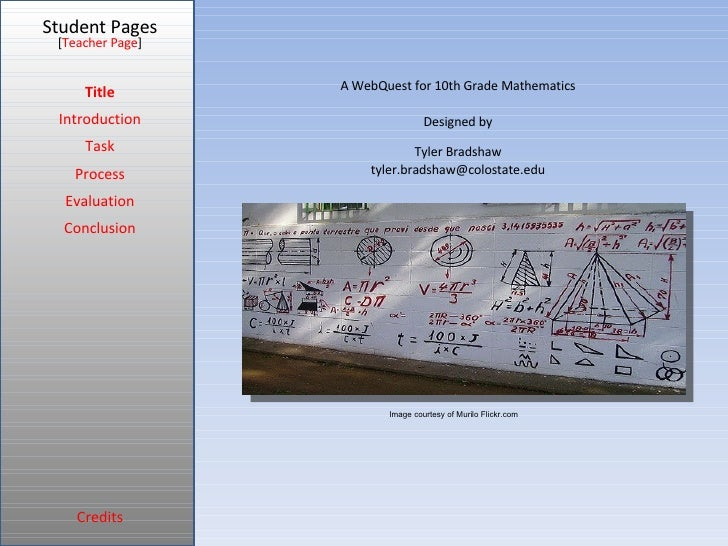 Student Pages Title Introduction Task Process Evaluation Conclusion Credits [ Teacher Page ] A WebQuest for 10th Grade Mat...