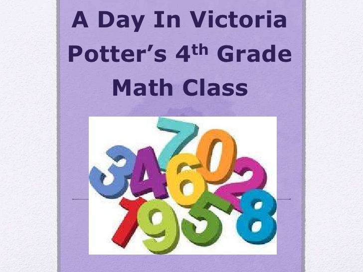 A Day In VictoriaPotter's 4th Grade   Math Class