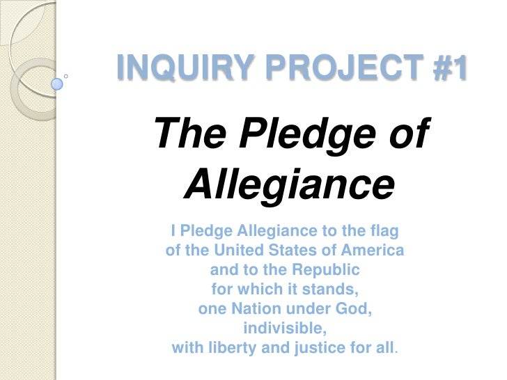 INQUIRY PROJECT #1<br />The Pledge of Allegiance<br />I Pledge Allegiance to the flagof the United States of Americaand to...