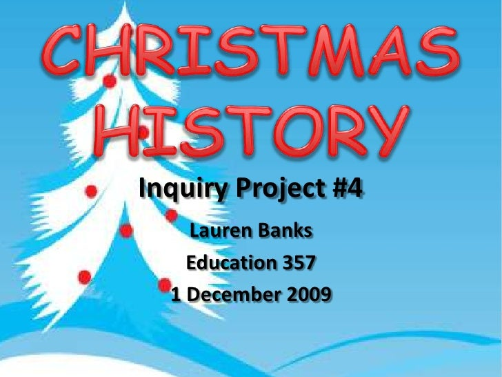 Inquiry Project #4<br />Lauren Banks<br />Education 357<br />1 December 2009<br />CHRISTMASHISTORY<br />