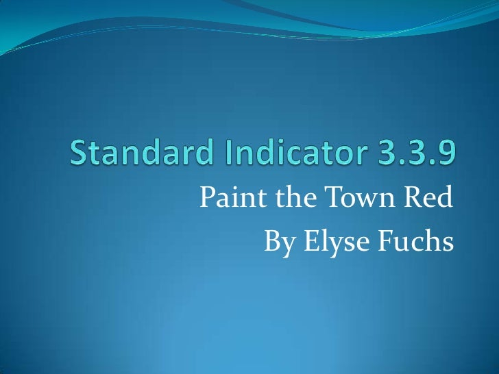 Standard Indicator 3.3.9<br />Paint the Town Red<br />By Elyse Fuchs  <br />