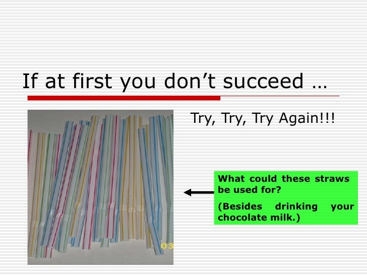 If at first you don't succeed … Try, Try, Try Again!!! What could these straws  be used for? (Besides drinking your chocol...